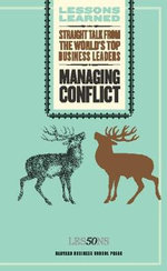 Managing Conflict : Straight Talk from the World's Top Business Leaders