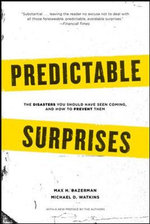 Predictable Surprises : The Disasters You Should Have Seen Coming, and How to Prevent Them - Max H. Bazerman