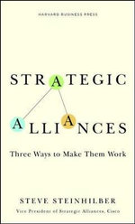Strategic Alliances : Three Ways to Make Them Work - Steve Steinhilber