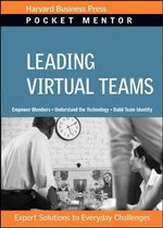 Leading Virtual Teams : Expert Solutions to Everyday Challenges - Harvard Business School Press