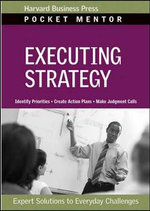 Executing Strategy : Expert Solutions to Everyday Challenges - Harvard Business School Press