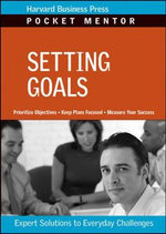 Setting Goals : Expert Solutions to Everyday Challenges - Harvard Business School Press