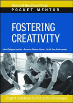 Fostering Creativity : Expert Solutions to Everyday Challenges - Harvard Business School Press