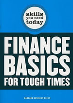 Finance Basics for Tough Times : Harvard Skills You Need Today - Harvard Business School Press