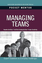 Managing Teams : Expert Solutions to Everyday Challenges - Harvard Business Review Press