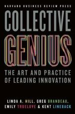 Collective Genius : The Art and Practice of Leading Innovation - Linda A. Hill