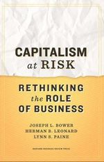 Capitalism at Risk : Rethinking the Role of Business - Joseph L. Bower