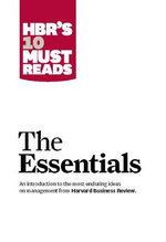 HBR's 10 Must Reads The Essentials : Harvard Business Review Must Reads - Harvard Business School Press