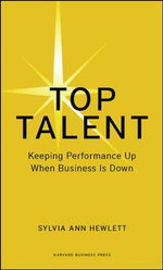 Top Talent : Keeping Performance Up When Business is Down - Sylvia Ann Hewlett