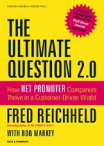 The Ultimate Question 2.0 (Revised and Expanded Edition) : How Net Promoter Companies Thrive in a Customer-Driven World - Frederick F. Reichheld