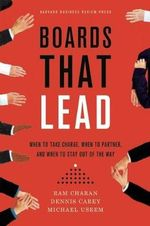 Boards That Lead : When to Take Charge, When to Partner, and When to Stay out of the Way - Ram Charan