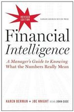 Financial Intelligence : A Manager's Guide to Knowing What the Numbers Really Mean - Karen Berman