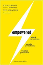 Empowered : Unleash Your Employees, Energize Your Customers, and Transform Your Business - Josh Bernoff