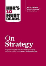HBR's 10 Must Reads on Strategy : Harvard Business Review Must Reads - Harvard Business Review