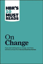 HBR's 10 Must Reads on Change : Harvard Business Review Must Reads - Harvard Business Review Press