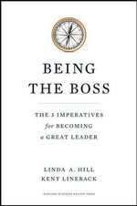Being the Boss : The 3 Imperatives for Becoming a Great Leader - Linda A. Hill