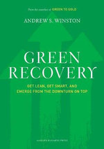 Green Recovery : Get Lean, Get Smart, and Emerge from the Downturn on Top - Andrew S. Winston
