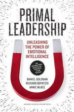 Primal Leadership : Unleashing the Power of Emotional Intelligence - Professor Daniel Goleman, PhD