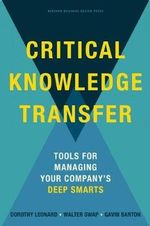 Critical Knowledge Transfer : Tools for Managing Your Company's Deep Smarts - Dorothy Leonard