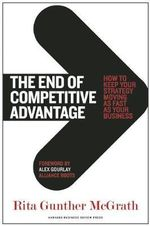 End of Competitive Advantage : How to Keep Your Strategy Moving as Fast as Your Business - Rita Gunther McGrath