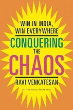 Conquering the Chaos : Win in India, Win Everywhere - Ravi Venkatesan