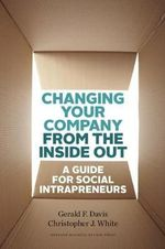 Changing Your Company from the Inside Out : A Guide for Social Intrapreneurs - Gerald F. Davis