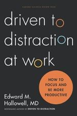 Driven to Distraction at Work : How to Focus and Be More Productive - Ned Hallowell