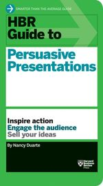 HBR Guide to Persuasive Presentations : Harvard Business Review Guides - Nancy Duarte