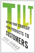 Tilt : Shifting Your Strategy from Products to Customers - Niraj Dawar
