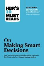 HBR's 10 Must Reads on Making Smart Decisions : Harvard Business Review Must Reads - Harvard Business Review