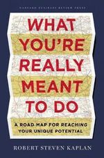What You're Really Meant to Do : A Roadmap for Defining and Achieving Your Own Success - Robert S. Kaplan