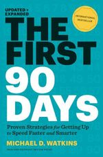 The First 90 Days, Updated and Expanded : Proven Strategies for Getting Up to Speed Faster and Smarter - Michael Watkins