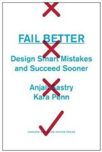Fail Better : Design Smart Mistakes and Succeed Sooner - Anjali Sastry