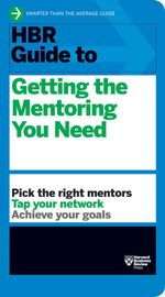 HBR Guide to Getting the Mentoring You Need - Harvard Business Review