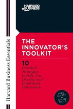 The Innovator's Toolkit : 10 Practical Strategies to Help You Develop and Implement Innovation - Harvard Business School Press