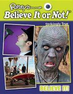 Believe It! : Ripley's Believe It or Not!: Strikingly True - Ripley's Believe It or Not!