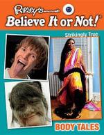 Body Tales : Ripley's Believe It or Not!: Strikingly True - Ripley's Believe It or Not!