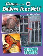 Strange Stories : Ripley's Believe It or Not!: Strikingly True - Ripley's Believe It or Not!