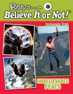 Unbelievable Feats : Ripley's Believe It or Not!: Strikingly True - Ripley's Believe It or Not!