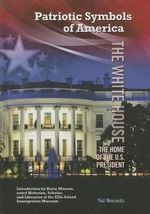The White House : The Home of the U.S. President - Hal Marcovitz