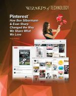 Pinterest : How Ben Silbermann & Evan Sharp Changed the Way We Share What We Love - Rosa Waters