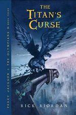 The Titan's Curse : Percy Jackson & the Olympians 3 :  Percy Jackson & the Olympians 3 - Rick Riordan