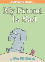 My Friend Is Sad : An Elephant & Piggie Book - Mo Willems