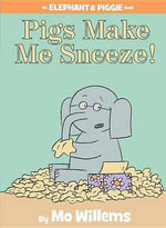 Pigs Make Me Sneeze! (an Elephant and Piggie Book) - Mo Willems