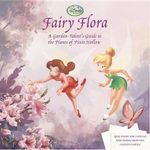 Fairy Flora : A Garden-Talent's Guide to the Plants of Pixie Hollow - Calliope Glass