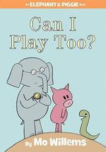 Can I Play Too? : Elephant & Piggie Books - Mo Willems