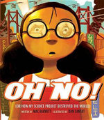 Oh No! : Or How My Science Project Destroyed the World - Mac Barnett