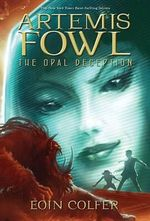 Artemis Fowl and the Opal Deception (USA EDITION) : Artemis Fowl Series : Book 4 - Eoin Colfer