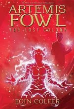 Artemis Fowl and the Lost Colony (USA EDITION)  : Artemis Fowl Series : Book 5 - Eoin Colfer