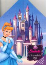 Cinderella - The Birthday Ball : A Princess Castle Book - Disney
